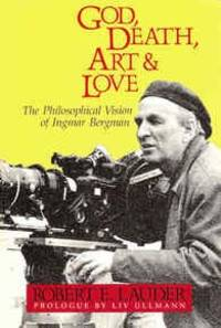 God, Death, Art and Love: The Philosophical Vision of Ingmar Bergman