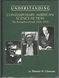 Understanding Contemporary American Science Fiction: The Formative Period (Understanding Contemporary American Literature)