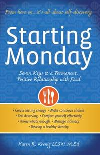 image of Starting Monday : Seven Keys to a Permanent, Positive Relationship with Food
