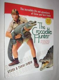 The Crocodile Hunter : The Incredible Life and Adventures of Steve and Terri Irwin