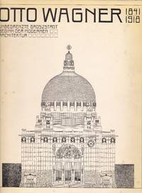 Otto Wagner, 1841-1918. Unbegrenzte Groszstadt. Beginn der modernen Architektur