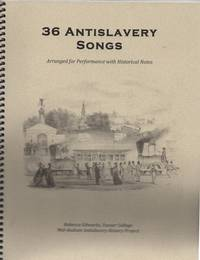 36 Antislavery Songs - Arranged for Performance with Historical Notes