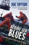 image of Bering Sea Blues : A Crabber's Tale of Fear in the Icy North