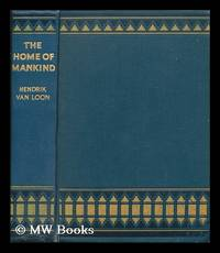 The home of mankind : the story of the world we live in / written and pictured by Hendrik Willem...