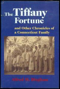 The Tiffany Fortune, and Other Chronicles of a Connecticut Family: And Other Chronicles of a Connecticut Family