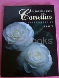 GARDENING WITH CAMELLIAS A COMPLETE GUIDE