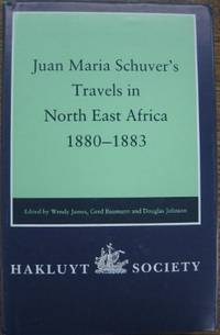Juan Maria Schuver's travels in North East Africa 1880-1883.