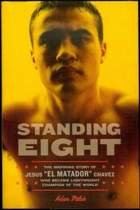 "image of Standing Eight: The Inspiring Story of Jesus ""El Matador"" Chavez, Who Became Lightweight Champion of the World"