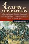 image of The Cavalry at Appomattox : A Tactical Study of Mounted Operations During the Civil War's Climactic Campaign, March 27-April 9 1865