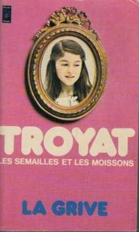 Les Semailles Et Les Moissons Tome 3: La Grive by Henri Troyat - Paperback - 1976 - from davidlong68 and Biblio.com