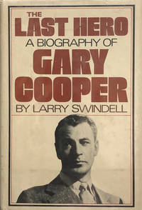The Last Hero: A Biography of Gary Cooper by Larry Swindell  - First Ed. (Stated)  - 1980  - from 2ndHandBooks.com (SKU: AA-HC-8624)