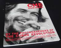 Che Guevara By the Photographers of the Cuban Revolution