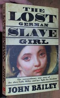 image of The Lost German Slave Girl - Extraordinary True Story Of Sally Miller And Her Fight For Freedom In Old New Orleans