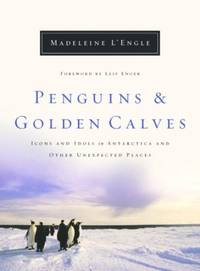Penguins and Golden Calves : Icons and Idols in Antarctica and Other Unexpected Places