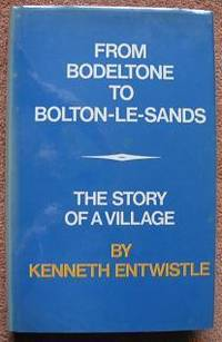 From Bodeltone to Bolton-le-Sands The Story of a Village by Entwistle, Kenneth - 1982