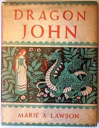 Dragon John. The Strange Tale of a Smallish Young Dragon Who Was Very Lonely and Most Unhappy, but Who, in the End, Came to a Great & Lasting Joy.