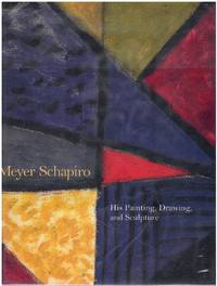 image of MEYER SCHAPIRO His Painting, Drawing and Sculpture