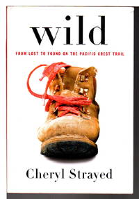 WILD : From Lost to Found on the Pacific Crest Trail.