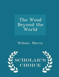 image of The Wood Beyond the World - Scholar's Choice Edition
