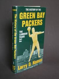 The History of the Green Bay Packers: Book I: The Lambeau Years Part One by  Larry D Names - First Edition - 1987 - from Bookworks (SKU: p1346)