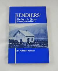 Kendlers': The Story of a Pioneer Alaska Juneau Dairy