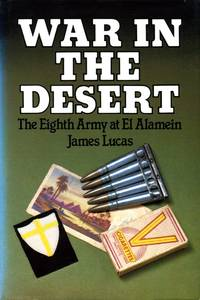 War in the Desert: Eighth Army at El Alamein by James Lucas - First Edition - 1982 - from Godley Books (SKU: 019619)