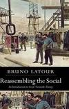Reassembling the Social: An Introduction to Actor-Network-Theory (Clarendon Lectures in...