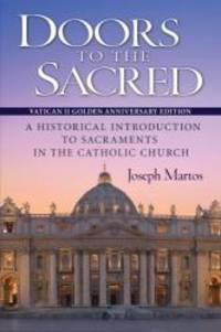 Doors to the Sacred: A Historical Introduction to Sacraments in the Catholic Church by Joseph Martos - Paperback - 2014-09-05 - from Books Express and Biblio.com