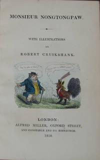 MONSIEUR NONGTONGPAW; with illustrations by Robert Cruikshank