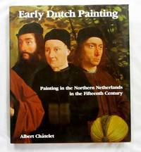 Early Dutch Painting Painting in the northern Netherlands in the fifteenth century by  Albert Chatelet - 1st thus - 1988 - from Adelaide Booksellers (SKU: BIB309696)
