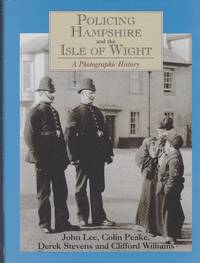 Policing Hampshire and the Isle of Wight. A Photographic History