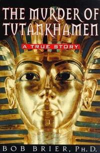 The Murder of Tutankhamen : A True Story by Bob Brier - 1998
