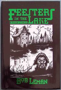FEESTERS IN THE LAKE & Other Stories by  Bob Leman - Hardcover - #125 of 360 copies - 2002 - from CHRIS DRUMM BOOKS and Biblio.co.uk