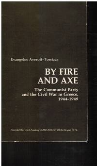 By Fire and Axe: the Communist Party and the Civil War in Greece,  1944-1949 (Uncorrected Proof Copy)