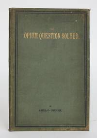 image of The Opium Question Solved. By Anglo-Indian