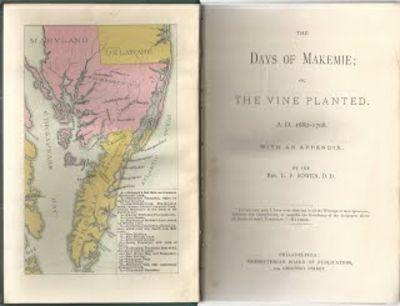 Bowen, Rev. L.P. The Days of Makemie; Or, The Vine Planted A.D. 1680-1708. Philadelphia: Presbyteria...