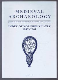 Medieval Archaeology, Journal of the Society for Medieval Archaeology, Index of Volumes XLI-XLV 1997-2001