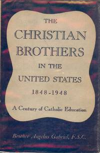 THE CHRISTIAN BROTHERS IN THE UNITED STATES 1848-1948 by  Angelus GABRIEL - Hardcover - 1948 - from Antic Hay Books (SKU: 50850)