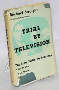 Trial by television; the Army-McCarthy hearings [sub-title from dj.] Illustrated by Robert Osborn