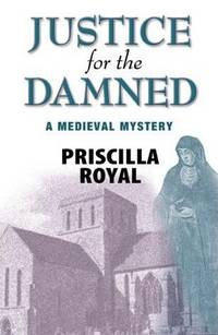 Justice for the Damned by  Priscilla Royal - First Edition - 2007 - from Bookmarc's (SKU: EC20844BB)