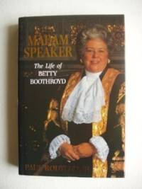 Madam Speaker  -  The Life of Betty Boothroyd by  Paul Routledge - First Edition - 1995 - from Goldring Books (SKU: 005074)