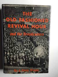 The Old Fashioned Revival Hour and the Broadcasters by Wright J. Elwin - Hardcover - from WellRead Books and Biblio.com
