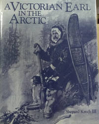 A Victorian Earl in the Arctic:  The Travels and Collections of the Fifth  Earl of Lonsdale 1888-89