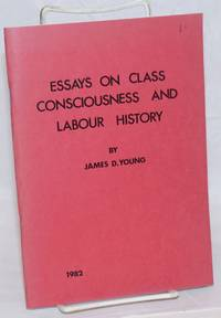Essays on Class Consciousness and Labour History by  James D Young - Paperback - 1982 - from Bolerium Books Inc., ABAA/ILAB and Biblio.com