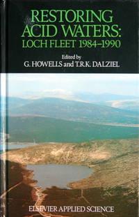 Restoring acid waters: Loch Fleet 1984-1990 by  T.R.K. (eds.)  G. & Dalziel - 1st edition - 1992 - from Acanthophyllum Books and Biblio.com