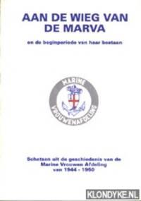 Aan de wieg van de Marva en de beginperiode van haar bestaan. Schetsen uit de geschiedenis van de Marine Vrouwen Afdeling van 1944-1950
