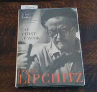 Jacques Lipchitz the Artist At Work (SIGNED by the Artist) First Edition