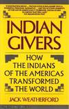 image of Indian Givers: How The Indians of the Americas Transformed the World