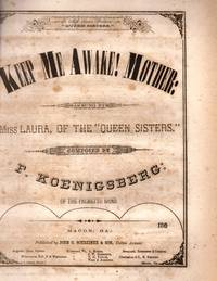 "Keep Me Awake! Mother: as sung by Miss Laura, of the ""Queen Sisters;"" Composed by F...."