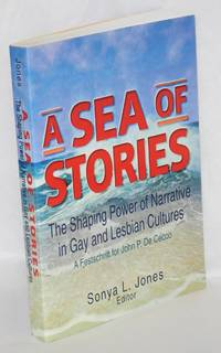 A sea of stories: the shaping power of narrative in gay and lesbian cultures; a festschrift for John P. De Cecco